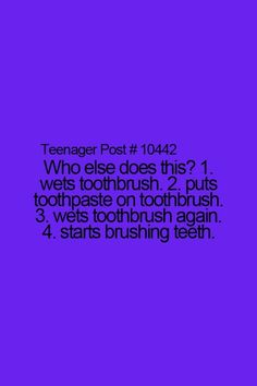 Teenager Post oh gosh I thought I was the only one who did this!!!