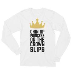 Chin Up Princess Unisex Long Sleeve T-Shirt
