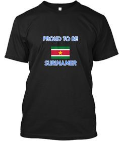 Proud To Be Surinamer Black T-Shirt Front - This is the perfect gift for someone who loves Surinamer. Thank you for visiting my page (Related terms: I Heart Suriname,Suriname,Surinamer,Suriname Travel,I Love My Country,Suriname Flag, Suriname Map,Su #Surinamer, #Surinamershirts...)