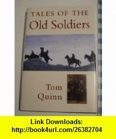 Tales of the Old Soldiers Ten Veterans of the First World War  Remember Life and Death in the Trenches (Military series) (9780750900904) Tom Quinn , ISBN-10: 0750900903  , ISBN-13: 978-0750900904 ,  , tutorials , pdf , ebook , torrent , downloads , rapidshare , filesonic , hotfile , megaupload , fileserve