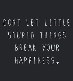 INSPIRATION // Don't let stupid things break your happiness