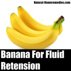 Potassium in bananas eliminate fluid retention. Imagemore/Getty Images Go ape and grab a few bananas. Slice 'em on your cereal, make a smoothie, or just peel and eat them plain. Bananas contain high amounts of potassium, which helps eliminate fluid retention.