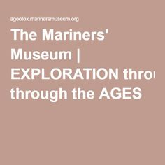 The Mariners' Museum   EXPLORATION through the AGES