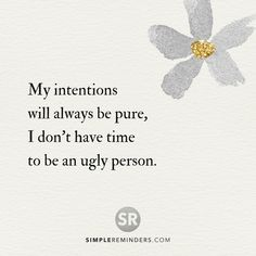 My intentions will always be pure, I don't have time to be an ugly person. @Mysimplereminders @BryantMcGill @JenniYoungMcGill #SimpleReminders #inspiration #quotes #quotestoliveby #quoteoftheday #words #pure #ugly #wisdom #time #selfhelp #happiness