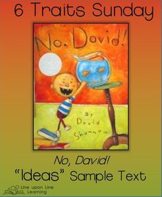 Six Traits Sunday: Ideas. No, David! is a great sample text of finding ideas all around us. It's obvious David Shannon remembers being a kid!   Line upon Line Learning blog