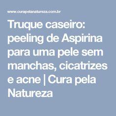 Truque caseiro: peeling de Aspirina para uma pele sem manchas, cicatrizes e acne   Cura pela Natureza
