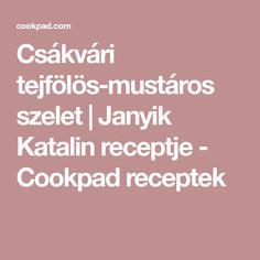 Csákvári tejfölös-mustáros szelet | Janyik Katalin receptje - Cookpad receptek