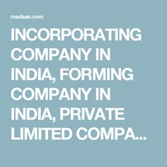 INCORPORATING COMPANY IN INDIA, FORMING COMPANY IN INDIA, PRIVATE    LIMITED COMPANY IN INDIA, BUSINESS ENTITIES IN INDIA, LEGAL ENTITIES IN INDIA,    SETTING UP BUSINESS IN INDIA, FORMING SUBSIDIARY IN INDIA, HOW TO REGISTER    COMPANY IN INDIA