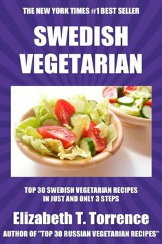 Top 30 Swedish Vegetarian Recipes in Just And Only 3 Steps (World Most-Popular Vegetarian Recipes) by Elizabeth T. Torrence, http://www.amazon.com/dp/B00HMTECFQ/ref=cm_sw_r_pi_dp_-fhYsb11XVCCM