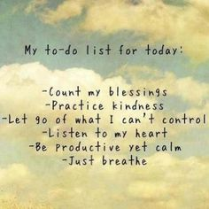 My to do list for today life quotes quotes positive quotes quote positive quote inspiring grateful