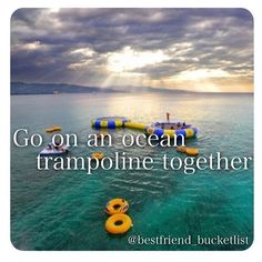 Best Friend Bucket List- go on a sea trampoline together