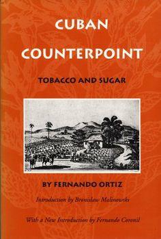 Cuban Counterpoint: Tobacco and Sugar by Fernando Ortiz, http://www.amazon.com/dp/0822316161/ref=cm_sw_r_pi_dp_Bdo-rb10F1NB1