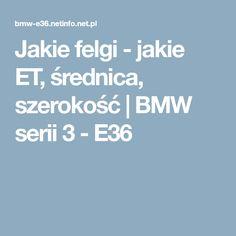 Jakie felgi - jakie ET, średnica, szerokość | BMW serii 3 - E36