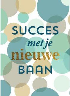 Succes met je nieuwe baan Wish Quotes, New Job, Picture Quotes, Cool Words, Happy Birthday, Messages, Cards, Caligraphy, Marathon