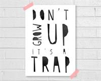 DON'T GROW UP IT'S A TRAP. A4 FORMAT.
