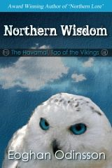 "From the Award Winning Author of ""Northern Lore"".  The Orient has long shared its ancient wisdom, and so now do the Northmen. Northern Wisdom presents ancient Viking parables and knowledge in a delightfully accessible modern format.    Combining Teachings on par with Buddha, Lao Tzu, Myamoto Musashi, Nicollo Machiavelli & Sun-Tzu , ""The Havamal"" sheds light on forgotten lore of the dark ages.    In the days of the shield-wall, there still lived poets, scribes and philosophers"