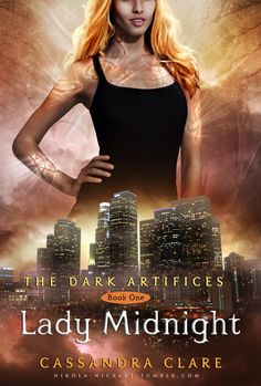 The Dark Artifices - Lady Midnight- I can't wait for this! (Pretty sure this is a fanmade cover since CoHF's cover hasn't even come out yet)