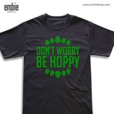 Don't Worry be Hoppy  Beer Shirt  Home Brew t shirt by EmbieDesign