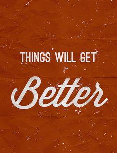 things always get better. :)