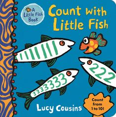 Count with Little Fish by Lucy Cousins Tiny Fish, Little Fish, Scary Fish, Fish Under The Sea, Counting Books, Fishing Humor, Colorful Fish, Little Books, Book Authors