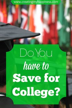 Common sense advice to help you figure out whether or not saving for college is right for you.