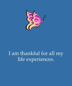 """""""I am thankful for all my life experiences.""""   Inspirational Picture Quotes..."""