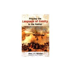 Praying the Language of Enmity in the Psalter : A Study of Psalms 110, 119, 129, 137, 139, and 149