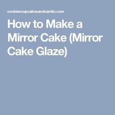 How to Make a Mirror Cake (Mirror Cake Glaze)