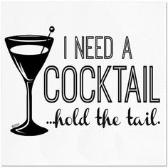 I Need a Cocktail...Hold the Tail