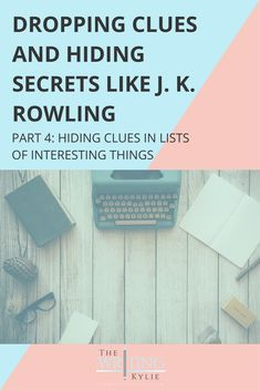 Dropping Clues and Hiding Secrets Like J. K. Rowling, Part 4: Hiding Clues in Lists of Interesting Things