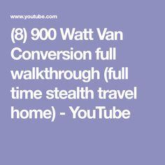 8 900 Watt Van Conversion Full Walkthrough Time Stealth Travel Home