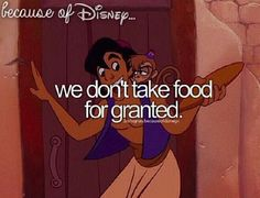 We don't take food for granted, Because of Disney....certainly not.