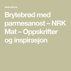 Brytebrød med parmesanost – NRK Mat – Oppskrifter og inspirasjon Math Equations