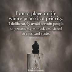 I Am A Place In Life Where Peace Is A Priority - https://themindsjournal.com/place-life-peace-priority/