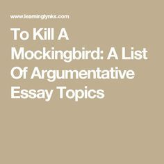 How To Write An Essay In High School To Kill A Mockingbird A List Of Argumentative Essay Topics My Hobby English Essay also Argument Essay Thesis Statement  Best To Kill A Mockingbird Resources Images  To Kill A  Learning English Essay