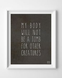 Vegetarian Poster My Body Creatures Body Tomb by InkistPrints, $11.95 - Shipping Worldwide! [Click Photo for Details]