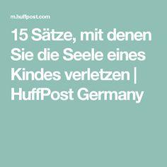15 Sätze, mit denen Sie die Seele eines Kindes verletzen | HuffPost Germany My Children, Kids And Parenting, Good To Know, Tricks, Diy And Crafts, Kindergarten, Post, Babys, Inspiration