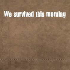 """We survived this morning""   I'm so fricking Tired   ..... to get the full story, click the link and the ""Like"" button. ;-)   http://www.lostandtired.com/2014/01/16/we-survived-this-morning/  #Autism #Family #SPD #SpecialNeedsParenting"