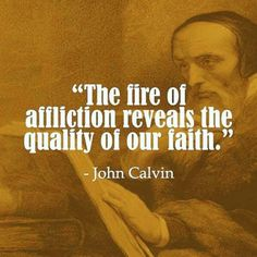 """John Calvin, quote, """"The fire of affliction reveals the quality of our faith. Biblical Quotes, Faith Quotes, Spiritual Quotes, Bible Verses, Life Quotes, Scriptures, Qoutes, Godly Quotes, Deep Quotes"""