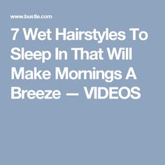 7 Wet Hairstyles To Sleep In That Will Make Mornings A Breeze — VIDEOS