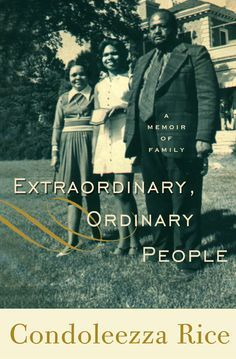 A Memoir of Family: Extraordinary, Ordinary People ~ Autobiography of Condoleezza Rice ~ 66th United States Secretary of State. National Security Advisor to President George W. Bush.