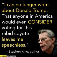 Damn, I've never been a huge Stephen King fan. But, lately he has been saying some wise stuff.
