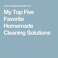 My Top Five Favorite Homemade Cleaning Solutions