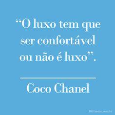 Coco Chanel sabia muito bem o que era luxo! Essa frase nunca sai de moda!