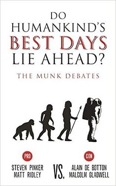 Do Humankind's Best Days Lie Ahead?: The Munk Debates: Steven Pinker, Matt Ridley, Alain de Botton, Malcom Gladwell: 9781487001681: Amazon.com: Books