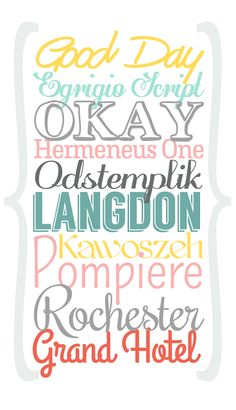 Fonts ~~~ Rochester & Grand Hotel are nice. :)