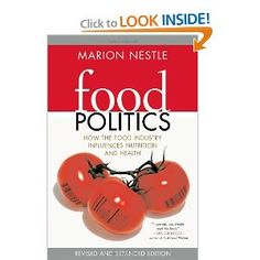 Food Politics: How the Food Industry Influences Nutrition, and Health, Revised and Expanded Edition (California Studies in Food and Culture): Marion Nestle