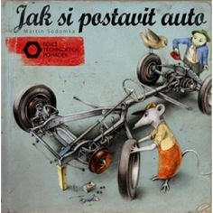 Jak si postavit auto Les Rats, Album, Chapter Books, Martini, Books To Read, Automobile, Children, Book Covers, Editor