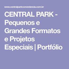 CENTRAL PARK - Pequenos e Grandes Formatos e Projetos Especiais | Portfólio