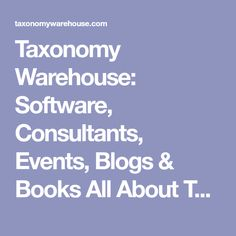 Taxonomy Warehouse: Software, Consultants, Events, Blogs & Books All About Taxonomies